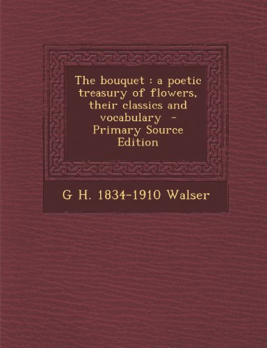 Bouquet: A Poetic Treasury of Flowers, Their Classics and Vocabulary