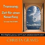 Trennung: Zeit für einen Neuanfang (Mit Klopfakupressur zum emotionalen Frieden) | Christa Graves