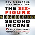 The Six Figure Second Income: How to Start and Grow a Successful Online Business Without Quitting Your Day Job Audiobook by Jonathan Rozek, David Lindahl Narrated by David Lindahl, Jonathan Rozek