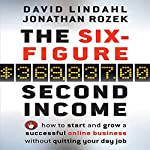 The Six Figure Second Income: How to Start and Grow a Successful Online Business Without Quitting Your Day Job | Jonathan Rozek,David Lindahl