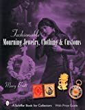 Fashionable Mourning Jewelry, Clothing, & Customs (Schiffer Book for Collectors with Price Guide)