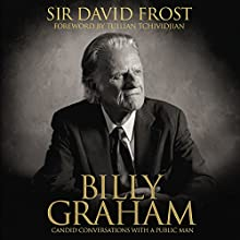 Billy Graham: Candid Conversations with a Public Man (       UNABRIDGED) by David Frost Narrated by Jon Gauger, Kelly Ryan Dolan