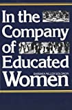 img - for In the Company of Educated Women: A History of Women and Higher Education in America book / textbook / text book