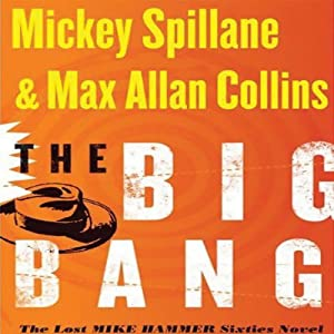 The Big Bang: The Lost Mike Hammer Sixties Novel | [Mickey Spillane, Max Allan Collins]