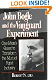 John Bogle and the Vanguard Experiment: One Man's Quest to Transform the Mutual Fund Industry