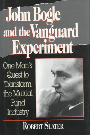 john-bogle-and-the-vanguard-experiment-one-mans-quest-to-transform-the-mutual-fund-industry