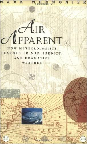 Air Apparent: How Meteorologists Learned to Map, Predict, and Dramatize Weather