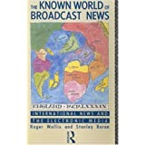 The Known World of Broadcast News: International News and the Electronic Media (Comedia)