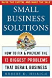 Small Business Solutions : How to Fix and Prevent the 13 Biggest Problems That Derail Business