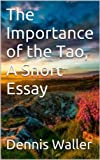 The Importance of the Tao, A Short Essay