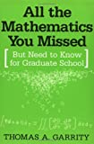 Thomas A. Garrity All the Mathematics You Missed: But Need to Know for Graduate School