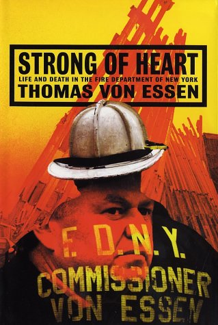 Strong of Heart : Life and Death in the Fire Department of New York, THOMAS VON ESSEN, MATT MURRAY