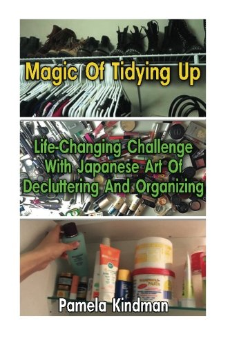 Magic Of Tidying Up: Life-Changing Challenge With Japanese Art Of Decluttering And Organizing