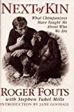 Next of Kin: What Chimpanzees Have Taught Me About Who We Are (068814862X) by Roger Fouts