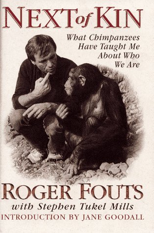 Next of Kin: What Chimpanzees Have Taught Me About Who We Are, Roger Fouts, Stephen Tukel Mills