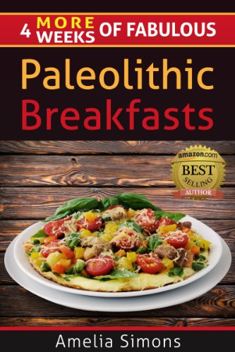 4 MORE Weeks of Fabulous Paleolithic Breakfasts (4 Weeks of Fabulous Paleo Recipes)