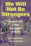 img - for We Will Not Be Strangers: Korean War Letters between a M.A.S.H Surgeon and His Wife book / textbook / text book
