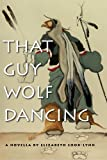 That Guy Wolf Dancing (American Indian Studies)