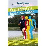El manual del buen corredor: Consejos y pautas para todos los niveles, desde el principiante al maratoniano. Incluye...