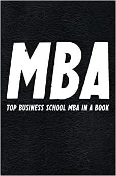 The MBA Book: TOP Business School MBA In A Book (Best Business Books) (Volume 16)