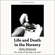 Life and Death in the Nursery: New England Monthly, July 1985 | Livre audio Auteur(s) : Anita Diamant Narrateur(s) : Betsy Baker