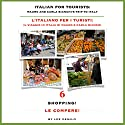 L' Italiano per i Turisti Sesta Lezione: Le Compere!: Italian for Tourists Sixth Lesson: Le Compere! (L' Italiano per i Turisti: Il Viaggio in Italia di Mauro e Carla Bianchi) (Italian Edition) (       UNABRIDGED) by Lee DeMilo Narrated by Lee DeMilo