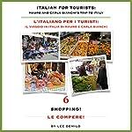 L' Italiano per i Turisti Sesta Lezione: Le Compere!: Italian for Tourists Sixth Lesson: Le Compere! (L' Italiano per i Turisti: Il Viaggio in Italia di Mauro e Carla Bianchi) (Italian Edition)   Lee DeMilo