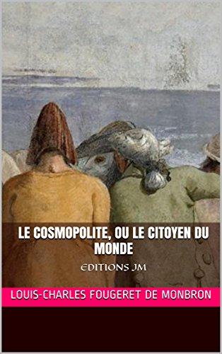 Louis-Charles Fougeret de Monbron - Le Cosmopolite, ou Le Citoyen du monde: EDITIONS JM (French Edition)