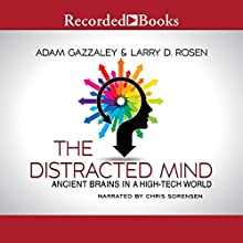The Distracted Mind: Ancient Brains in a High-Tech World Audiobook by Larry D. Rosen, Adam Gazzaley Narrated by Chris Sorensen