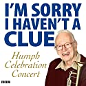 I'm Sorry I Haven't a Clue: Humph Celebration Concert  by Stephen Lyttelton, Tim Brooke-Taylor, Graeme Garden, Barry Cryer, Tony Hawks, Jools Holland, Andy Hamilton, Sandi Toksvig, Jeremy Hardy, Rob Brydon, Jack Dee