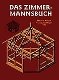 Das Zimmermannsbuch: Die Bau-und Kunstzimmerei mit besonderer Berücksichtigung der äusseren Form