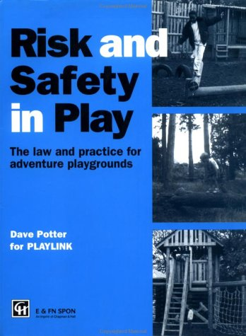 Risk and Safety in Play: The law and practice for adventure playgrounds