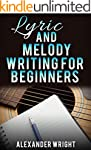 How to Write a Song: Lyric and Melody...