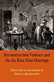 img - for Reconstruction Violence and the Ku Klux Klan Hearings: A Brief History with Documents (The Bedrford Series in History and Culture) book / textbook / text book