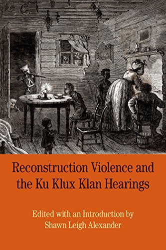 Reconstruction Violence and the Ku Klux Klan Hearings: A Brief History with Documents (The Bedrford Series in History and Culture)