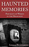 img - for Haunted Memories: Portraits of Women in the Holocaust by Lucille Eichengreen (2011-04-15) book / textbook / text book