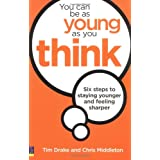 You Can be as Young as You Think: Six Steps to Staying Younger and Feeling Sharperby Tim Drake