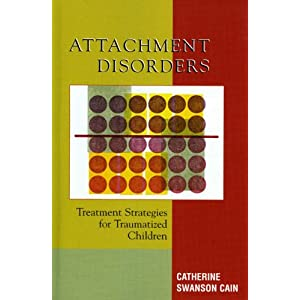 Attachment Disorders: Treatment Strategies for Traumatized Children:
