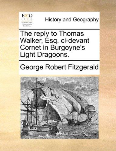The reply to Thomas Walker, Esq. ci-devant Cornet in Burgoyne's Light Dragoons.