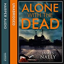 Alone with the Dead: A PC Donal Lynch Thriller (       UNABRIDGED) by James Nally Narrated by Aidan Kelly