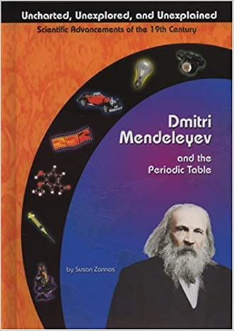 Dmitri Mendeleyev and the Periodic Table (Uncharted, Unexplored, and Unexplained) written by Susan Zannos