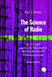 The Science of Radio: With MATLAB and Electronics Workbench Demonstrations, 2nd Edition (0387951504) by Nahin, Paul J.