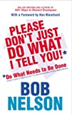 Don't Just Do What I Tell You to Do: Do What Needs to be Done (0091884462) by Nelson, Bob