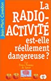 La Radioactivit est-elle rellement dangereuse ?