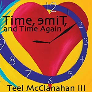 Time, emiT, and Time Again | [Teel McClanahan]