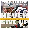 Never Give Up: My Stroke, My Recovery, & My Return to the NFL (       UNABRIDGED) by Tedy Bruschi, Michael Holley Narrated by Mark Adams