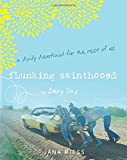 Flunking Sainthood Every Day: A Devotional for the Rest of Us