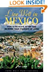 Live Well In Mexico: How To Relocate,...