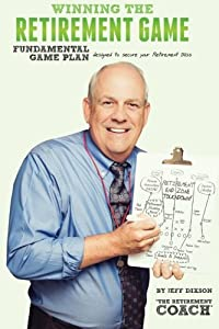 Winning the Retirement Game: A Fundamental Game Plan Designed to Secure Your Retirement Bliss from CreateSpace Independent Publishing Platform