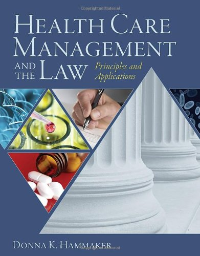 Health Care Management and the Law: Principles and...